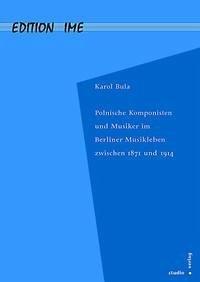Polnische Komponisten und Musiker im Berliner Musikleben zwischen 1871 und 1914