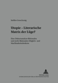 Utopie - Literarische Matrix der Lüge? - Greschonig, Steffen