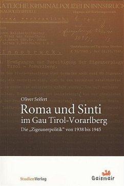 Roma und Sinti im Gau Tirol-Vorarlberg - Seifert, Oliver