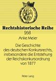 Die Geschichte des deutschen Konkursrechts, insbesondere die Entstehung der Reichskonkursordnung von 1877