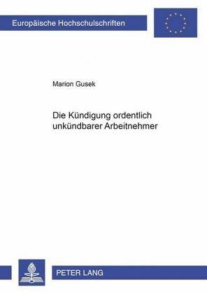 Die Kündigung Ordentlich Unkündbarer Arbeitnehmer Von Marion Gusek