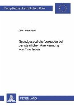 Grundgesetzliche Vorgaben bei der staatlichen Anerkennung von Feiertagen - Heinemann, Jan