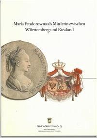 Maria Feodorowna als Mittlerin zwischen Württemberg und Russland