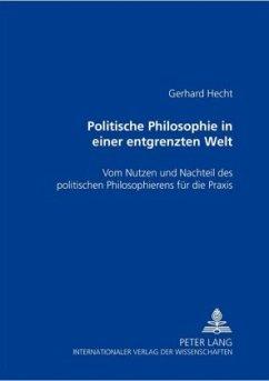 Politische Philosophie in einer entgrenzten Welt - Hecht, Gerhard