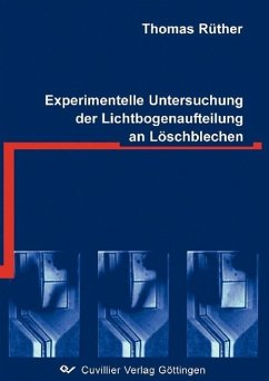 Experimentelle Untersuchung der Lichtbogenaufteilung an Löschblechen - Rüther, Thomas