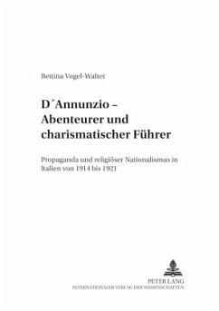 D'Annunzio - Abenteurer und charismatischer Führer - Vogel-Walter, Bettina