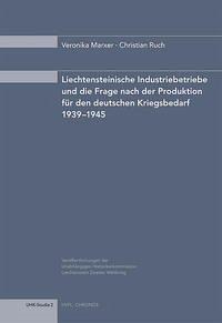 Liechtensteinische Industriebetriebe und die Frage nach der Produktion für den deutschen Kriegsbedarf 1939–1945
