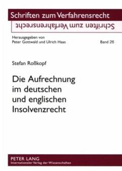 Die Aufrechnung im deutschen und englischen Insolvenzrecht - Roßkopf, Stefan
