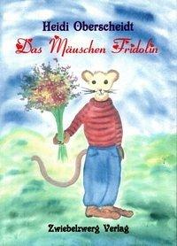 Das Mäuschen Friedolin - Oberscheidt, Heidi