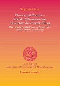 Pharao und Priester - Sakrale Affirmation von Herrschaft durch Kultvollzug - Braun, Nadja Stefanie