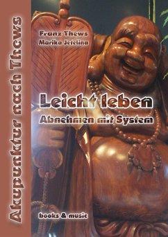 Leicht leben - Abnehmen mit System - Thews, Franz; Jetelina, Marika