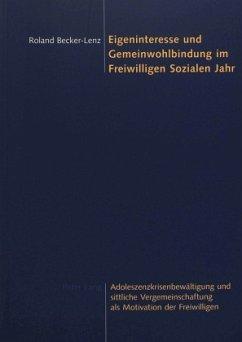 Eigeninteresse und Gemeinwohlbindung im Freiwilligen Sozialen Jahr - Becker-Lenz, Roland