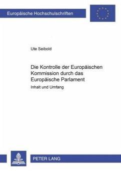 Die Kontrolle der Europäischen Kommission durch das Europäische Parlament - Seibold, Ute