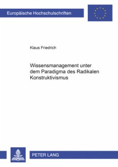 Wissensmanagement unter dem Paradigma des Radikalen Konstruktivismus - Friedrich, Klaus
