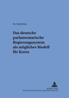 Das deutsche parlamentarische Regierungssystem als mögliches Modell für Korea - Do-Hyub Kim