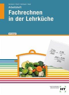 Fachrechnen in der Lehrküche. Arbeitsheft mit eingetragenen Lösungen - Herrmann, F. Jürgen; Eisert, Sigrid; Hartmann, Thomas; Voigt, Walburga