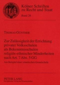 Zur Zulässigkeit der Errichtung privater Volksschulen als Bekenntnisschulen religiös-ethnischer Minderheiten nach Art. 7 Abs. 5 GG - Günther, Thomas