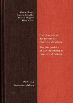 Die Normativität des Rechts bei Francisco de Vitoria. The Normativity of Law According to Francisco de Vitoria / Politische Philosophie und Rechtstheorie des Mittelalters und der Neuzeit (PPR) II,2