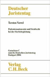 Verhandlungen des 66. Deutschen Juristentages Stuttgart 2006 Bd. I: Gutachten Teil C: Patientenautonomie und Strafrecht bei der Sterbebegleitung