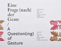 Eine Frage (nach) der Geste /A Question(ing) of Gesture