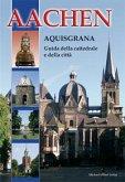 Aachen - Aquisgrana (italienischsprachiger Dom- und Stadtführer)