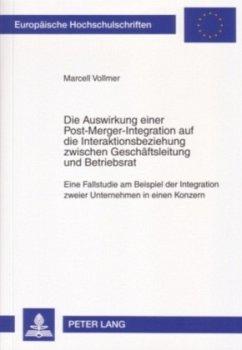 Die Auswirkung einer Post-Merger-Integration auf die Interaktionsbeziehung zwischen Geschäftsleitung und Betriebsrat - Vollmer, Marcell