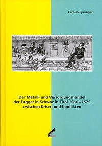 Der Metall- und Versorgungshandel der Fugger in Schwaz in Tirol 1560-1575 zwischen Krisen und Konflikten