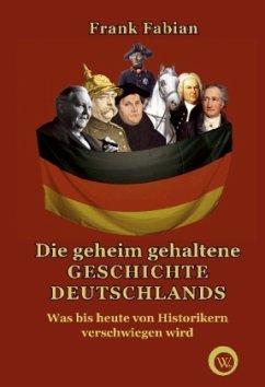 Die geheim gehaltene Geschichte Deutschlands - Fabian, Frank