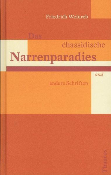 Das chassidische Narrenparadies und andere Schriften - Weinreb, Friedrich