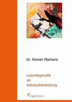 Labordiagnostik als Selbstzahlerleistung - Machens, Roman