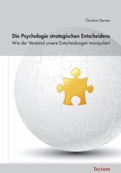 Die Psychologie strategischen Entscheidens - Denner, Christian