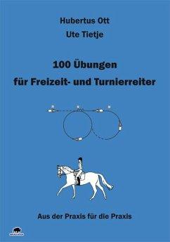 100 Übungen für Freizeit- und Turnierreiter - Ott, Hubertus; Tietje, Ute