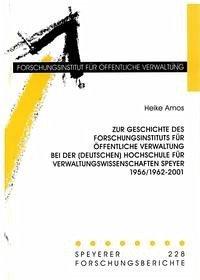 Zur Geschichte des Forschungsinstituts für öffentliche Verwaltung bei der (Deutschen) Hochschule für Verwaltungswissenschaften Speyer 1956/1962-2001