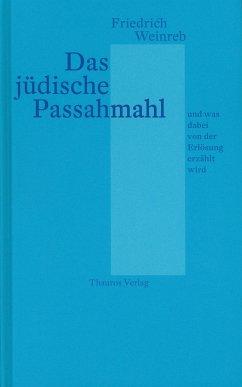 Das jüdische Passahmahl und was dabei von der Erlösung erzählt wird - Weinreb, Friedrich