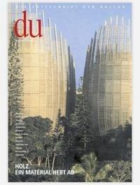 du - Zeitschrift für Kultur / Holz. Ein Material hebt ab - Eickhoff, Hajo, Peter Fierz und Christophe Gros