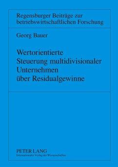 Wertorientierte Steuerung multidivisionaler Unternehmen über Residualgewinne - Bauer, Georg