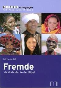 Fremde als Vorbilder in der Bibel - Huning, Ralf