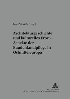 Architekturgeschichte und kulturelles Erbe - Aspekte der Baudenkmalpflege in Ostmitteleuropa