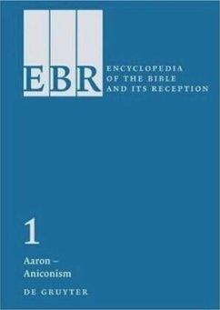 Encyclopedia of the Bible and Its Reception (EBR) / Aaron – Aniconism - Hans-Joseph Klauck (Hrsg.); McGinn, Bernard; Mendes-Flohr, Paul; Seow, Choon-Leong; Spieckermann, Hermann; Walfish, Barry Dov; Ziolkowski, Eric