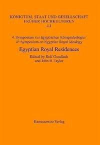 4. Symposium zur ägyptischen Königsideologie /4th Symposium on Egyptian Royal Ideology Egyptian Royal Residences