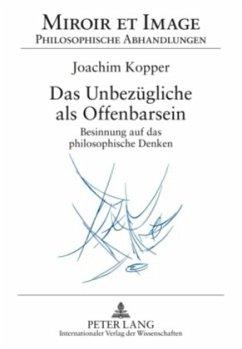 Das Unbezügliche als Offenbarsein - Kopper, Joachim