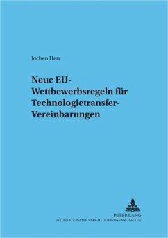 Neue EU-Wettbewerbsregeln für Technologietransfer-Vereinbarungen - Herr, Jochen