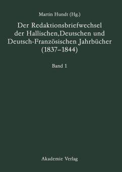 Der Redaktionsbriefwechsel der Hallischen, Deutschen und Deutsch-Französischen Jahrbücher (1837-1844) - Hundt, Martin (Hrsg.)
