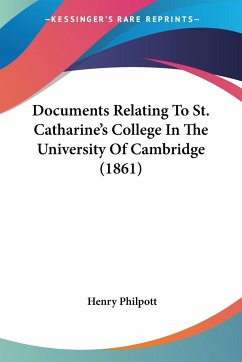 Documents Relating To St. Catharine's College In The University Of Cambridge (1861)