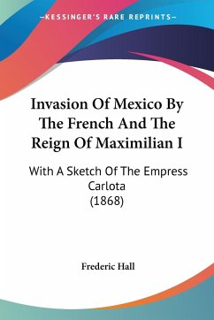 Invasion Of Mexico By The French And The Reign Of Maximilian I