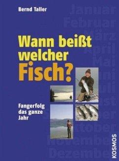 Wann beißt welcher Fisch? - Taller, Bernd