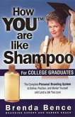 How You Are Like Shampoo: For College Graduates: The Complete System to Define, Position, and Market Yourself and Land a Job You Love