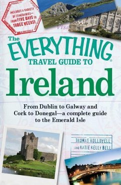The Everything Travel Guide to Ireland: From Dublin to Galway and Cork to Donegal - A Complete Guide to the Emerald Isle - Hollowell, Thomas; Bell, Katie Kelly