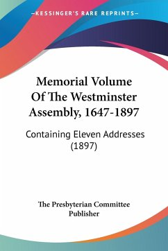 Memorial Volume Of The Westminster Assembly, 1647-1897