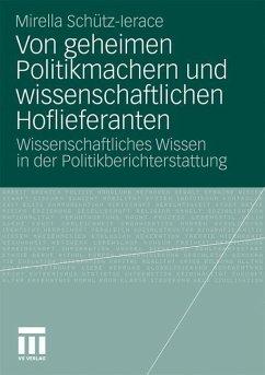 Von geheimen Politikmachern und wissenschaftlichen Hoflieferanten - Schütz-Lerace, Mirella